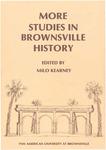 More studies in Brownsville history by Milo Kearney
