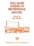 Still more studies in Brownsville history by Milo Kearney