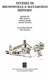 Studies in Brownsville & Matamoros history by Milo Kearney, Anthony K. Knopp, and Antonio Zavaleta