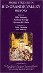 More studies in Rio Grande Valley history by Milo Kearney, Anthony K. Knopp, and Antonio Zavaleta