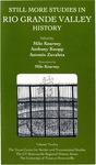 Still more studies in Rio Grande Valley history by Milo Kearney, Anthony K. Knopp, and Antonio Zavaleta