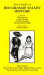 Extra studies in Rio Grande Valley history by Milo Kearney, Anthony K. Knopp, Antonio Zavaleta, and Thomas Daniel Knight